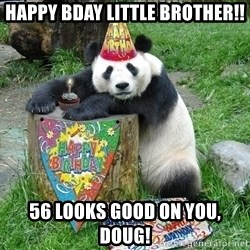 Happy Birthday Panda - Happy Bday little brother!! 56 looks good on you, doug!