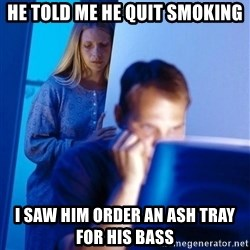 Redditors Wife - He told me he quit smoking I saw him order an ash tray for his bass