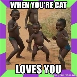 african kids dancing - When you're cat  loves you