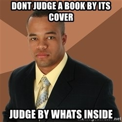 Successful Black Man - Dont judge a book by its cover judge by whats inside