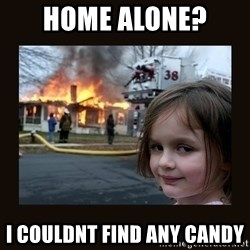 burning house girl - Home alone?  I couldnt find any candy