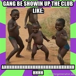african kids dancing - Gang be showin up the club like: Ahhhhhhhhhhhhhhhhhhhhhhhhhhhhhhh