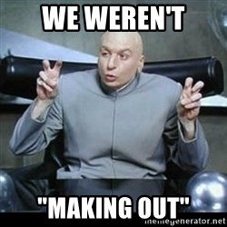 "dr. evil quotation marks - We weren't  ""making out"""