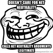 Troll Face in RUSSIA! - DOESN'T CARE FOR NET NEUTRALITY CALLS NET NEUTRALITY ARGUMENTS LEGITIMATE