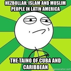 Challenge Accepted 2 - Hezbollah, Islam and Muslim People in Latin America  The Taino of Cuba and Caribbean