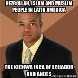 Successful Black Man - Hezbollah, Islam and Muslim People in Latin America  The Kichwa Inca of Ecuador and Andes