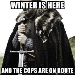 Ned Game Of Thrones - winter is here and the cops are on route