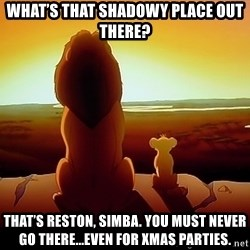 simba mufasa - What's that shadowy place out there? That's reston, simba. You must never go there...even for Xmas parties.