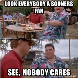 See? Nobody Cares - Look everybody a sooners fan See,  nobody cares