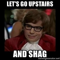 Dangerously Austin Powers - Let's go upstairs And shag