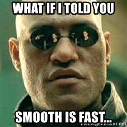 what if i told you matri - WHAT IF I TOLD YOU SMOOTH IS FAST...