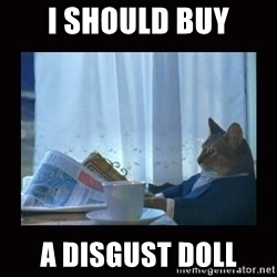 i should buy a boat cat - I should buy A disgust doll