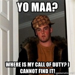 Scumbag Steve - Yo maa? where is my call of duty? I CANNOT FIND IT!