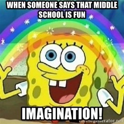 Spongebob - Nobody Cares! - when someone says that middle school is fun imagination!