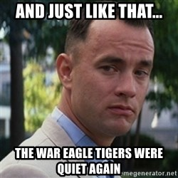 forrest gump - And just like that... the war eagle tigers were quiet again