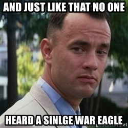 forrest gump - And just like that no one  Heard a sinlge War eagle