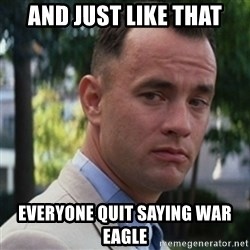 forrest gump - And just like that Everyone quit saying War eagle