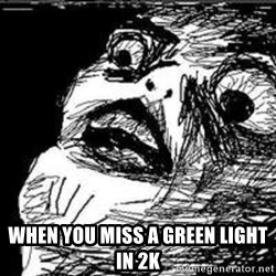 Omg Rage Guy - When you miss a greEn light in 2k