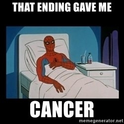 it gave me cancer - that ending gave me cancer