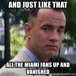 forrest gump - And just like that All the Miami fans up and vanished