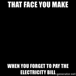 Blank Black - THAT FACE YOU MAKE WHEN YOU FORGET TO PAY THE ELECTRICITY BILL