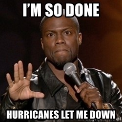 Kevin Hart - I'm so done Hurricanes let me doWn