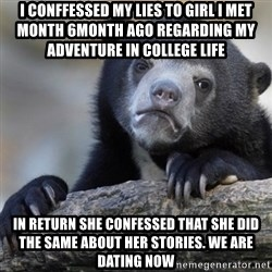 Confession Bear - I CONFFESSED MY LIES to girl i met MONTH 6month ago regarding my adventure in college life  IN RETURn she confessed that she did the same about her stories. We are dating now