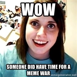 Overly Obsessed Girlfriend - wow someone did have time for a meme war
