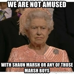 Unimpressed Queen - We are not amused  with shaun marsh or any of those marsh boys