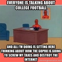 Masturbating Spider-Man - Everyone is talking about college football And all I'm doing is sitting here thinking about how the GoPro is going to screw my taxes and destroy the internet