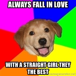 Advice Dog - always fall in love with a straight girl they the best