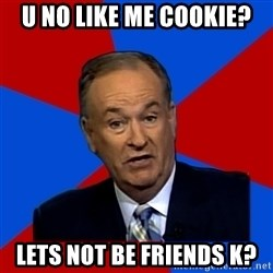 Bill O'Reilly Proves God - u no like me cookie? lets not be friends k?