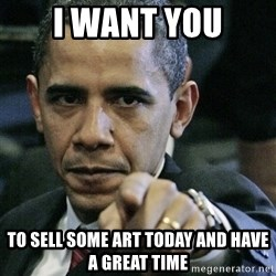 Pissed off Obama - I want you To sell some art today And have a great time