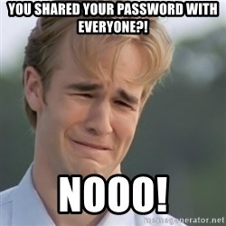 Dawson's Creek - You shared Your password with everyone?! Nooo!