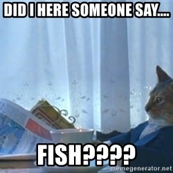 newspaper cat realization - Did i HERE SOMEONE SAY.... FISH????