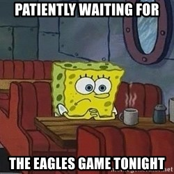 Coffee shop spongebob - Patiently waiting for The eagles game tonight