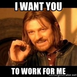 Does not simply walk into mordor Boromir  - I want you To work for me