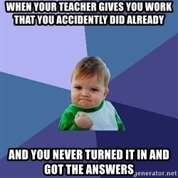 Success Kid - When your teacher gives you work that you accidently did already ANd you never turned it in and got the answers