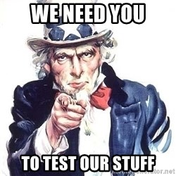 Uncle Sam - We need you to test our stuff