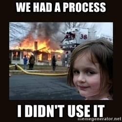 burning house girl - We had a process i didn't use it