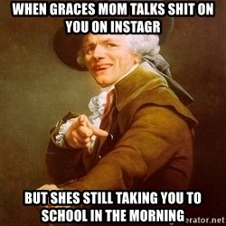 Joseph Ducreux - When gRaces mom Talks shit on you on instagr But shes still taking you to school in the morning