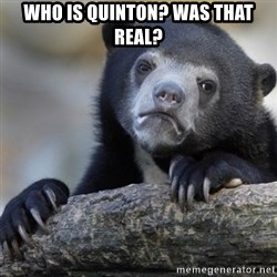Confession Bear - Who is Quinton? Was that real?