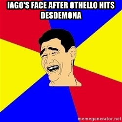 journalist - Iago's face after othello hits desdemona