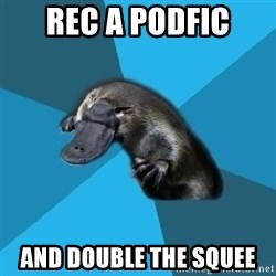 Podfic Platypus - Rec a podfic And double the squee