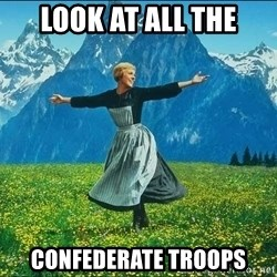Look at all the things - Look at all the Confederate troops