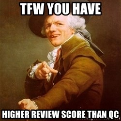 Joseph Ducreux - TFW YOU HAVE HIGHER REVIEW SCORE THAN QC