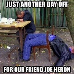 drunk - Just another day off For OUR friend Joe heron