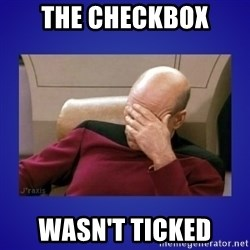 Picard facepalm  - The checkbox wasn't ticked