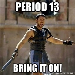 GLADIATOR - Period 13 Bring it on!