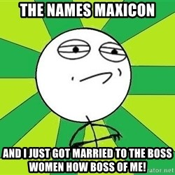 Challenge Accepted 2 - the names maxicon and i just got married to the boss women how boss of me!